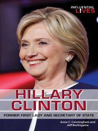 Influential Lives: Hillary Clinton, Jeff Burlingame, Anne C. Cunningham