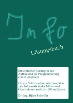 Info - Ein einfacher Einstieg in den Aufbau und die Programmierung eines Computers (mit Lösungen), Björn Schieffer