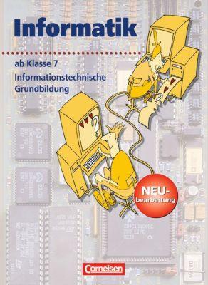 Informatik, Neubearbeitung: Ab 7. Schuljahr - Informationstechnische Grundbildung, Rüdiger Erbrecht, Ralf Feuerstein, Wolfgang Tews