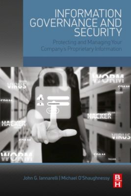 Information Governance and Security, John G. Iannarelli, Michael O'Shaughnessy