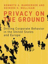 Information Policy: Privacy on the Ground, Deirdre K. Mulligan, Kenneth A. Bamberger