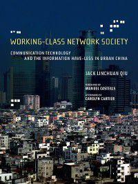 Information Revolution and Global Politics: Working-Class Network Society, Jack Linchuan Qiu