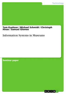 Information Systems in Museums, Michael Schmidt, Christoph Hinze, Samuel Glemee, Tom Kuehner