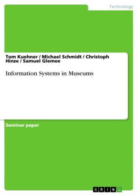 Information Systems in Museums, Michael Schmidt, Christoph Hinze, Samuel Glemee, Tom Kuehner