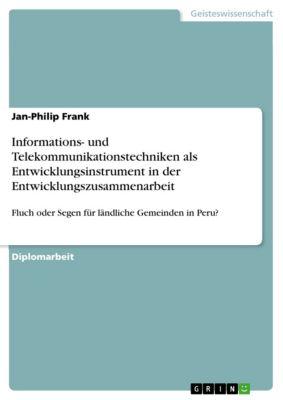 Informations- und Telekommunikationstechniken  als Entwicklungsinstrument in der Entwicklungszusammenarbeit, Jan-Philip Frank