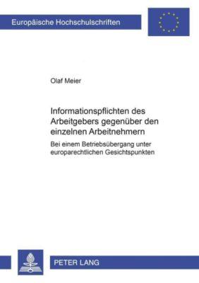 Informationspflichten des Arbeitgebers gegenüber den einzelnen Arbeitnehmern bei einem Betriebsübergang unter europarechtlichen Gesichtspunkten, Olaf Meier