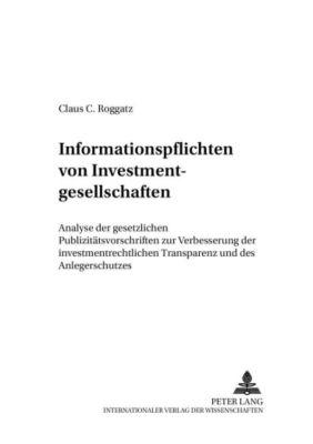 Informationspflichten von Investmentgesellschaften, Claus C. Roggatz