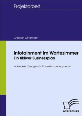 Infotainment im Wartezimmer - Ein fiktiver Businessplan, Christian Offermann