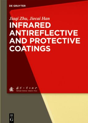 Infrared Antireflective and Protective Coatings, Jiaqi Zhu, Jiecai Han