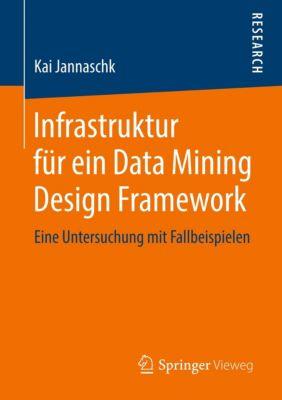 Infrastruktur für ein Data Mining Design Framework, Kai Jannaschk