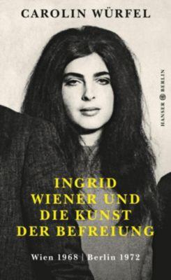 Ingrid Wiener und die Kunst der Befreiung - Carolin Würfel |