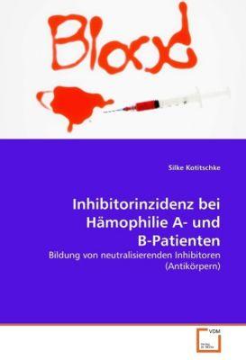 Inhibitorinzidenz bei Hämophilie A- und B-Patienten, Silke Kotitschke