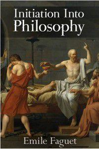 Initiation into Philosophy, Emile Faguet