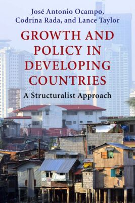 Initiative for Policy Dialogue at Columbia: Challenges in Development and Globalization: Growth and Policy in Developing Countries, Lance Taylor, Codrina Rada, José Antonio Ocampo