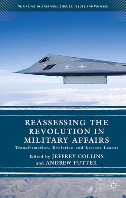 Initiatives in Strategic Studies: Issues and Policies: Reassessing the Revolution in Military Affairs