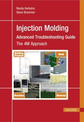 Injection Molding Advanced Troubleshooting Guide, Randy Kerkstra, Steve Brammer