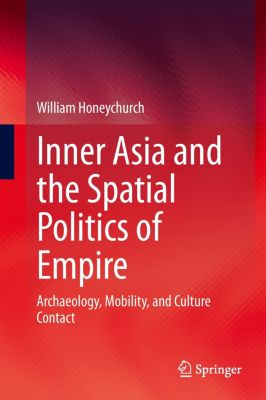 Inner Asia and the Spatial Politics of Empire, William Honeychurch