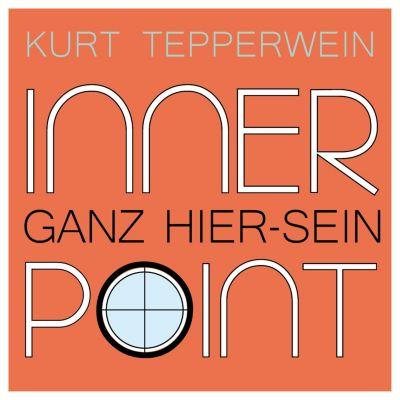 Inner Point - Ganz Hier-sein, Kurt Tepperwein