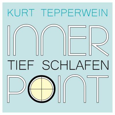 Inner Point - Tief Schlafen, Kurt Tepperwein