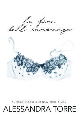 Innocence Series: La Fine dell'Innocenza (Innocence Series, #3), Alessandra Torre