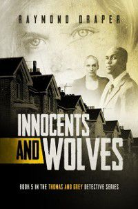 Innocents and Wolves: Thomas & Grey Mysteries Book 5, Raymond Draper