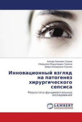 Innovacionnyj vzglyad na patogenez hirurgicheskogo sepsisa, Alisher Oripovich Ohunov, Ubajdulla Ibadullaevich Pulatov, Dijora Alisherovna Ohunova