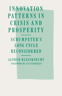 Innovation Patterns in Crisis and Prosperity, Alfred Kleinknecht