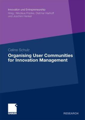 Innovation und Entrepreneurship: Organising User Communities for Innovation Management, Celine Schulz