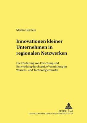 Innovationen kleiner Unternehmen in regionalen Netzwerken, Martin Heinlein