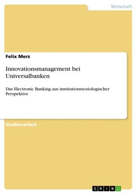 Innovationsmanagement bei Universalbanken, Felix Merz