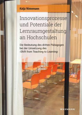 Innovationsprozesse und Potentiale der Lernraumgestaltung an Hochschulen, Katja Ninnemann