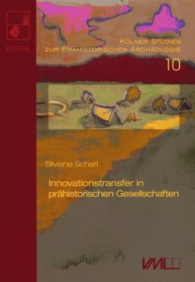 Innovationstransfer in prähistorischen Gesellschaften - Silviane Scharl |