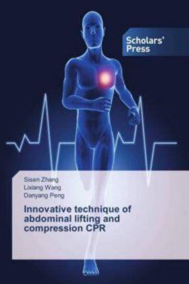 Innovative technique of abdominal lifting and compression CPR, Sisen Zhang, Lixiang Wang, Danyang Peng