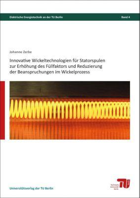 Innovative Wickeltechnologien für Statorspulen zur Erhöhung des Füllfaktors und Reduzierung der Beanspruchungen im Wickelprozess - Johannes Zerbe pdf epub