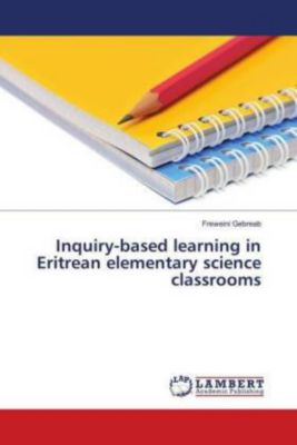 Inquiry-based learning in Eritrean elementary science classrooms, Freweini Gebreab