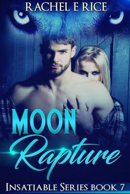 Insatiable: Moon Rapture (Insatiable, #7), Rachel E Rice