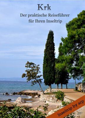 Inseltrip by arp: Krk - Der praktische Reiseführer für Ihren Inseltrip, Angeline Bauer