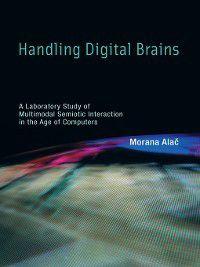 Inside Technology: Handling Digital Brains, Morana Alac