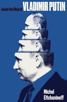 Inside the Mind of Vladimir Putin, Michel Eltchaninoff