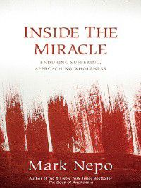 Inside the Miracle, Mark Nepo