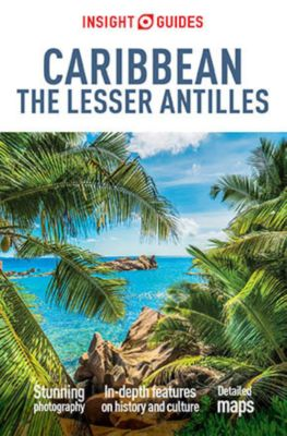 Insight Guides: Insight Guides Caribbean - The Lesser Antilles, Insight Guides