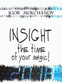 INSIGHT is the time of your magic, Igor Molchanov