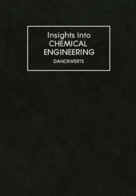 Insights into Chemical Engineering, P. V. Danckwerts