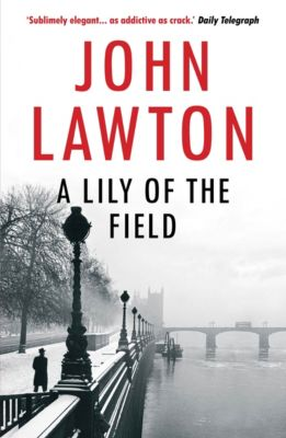 Inspector Troy series: A Lily of the Field, John Lawton