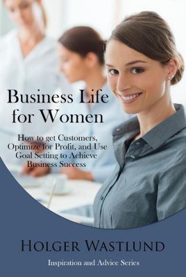 Inspiration and Advice Series: Business Life for Women (Inspiration and Advice Series), Holger Wastlund
