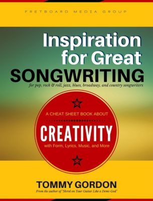 Inspiration for Great Songwriting: for pop, rock & roll, jazz, blues, broadway, and country songwriters, Tommy Gordon