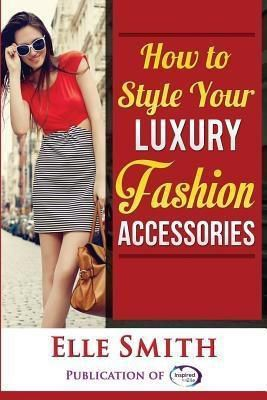 Inspired By Elle: How to Style Your Luxury Fashion Accessories, Elle Smith