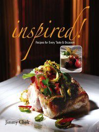 Inspired! Recipes for Every Taste & Occasion, Jimmy Chok