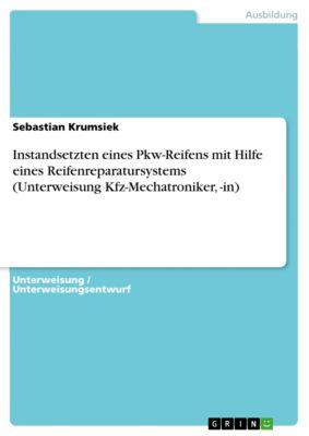 Instandsetzten eines Pkw-Reifens mit Hilfe eines Reifenreparatursystems (Unterweisung Kfz-Mechatroniker, -in), Sebastian Krumsiek