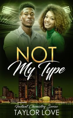 Instant Chemistry Series: Not My Type (Instant Chemistry Series, #2), Taylor Love